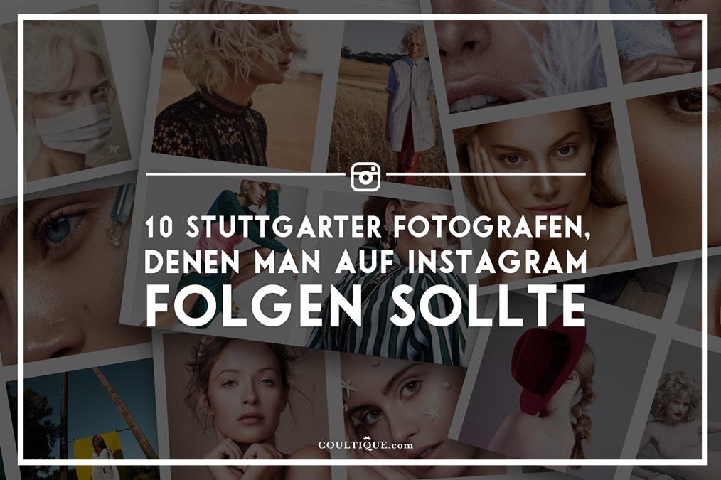 10 Stuttgarter Fotografen, denen man auf Instagram folgen sollte